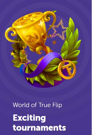 TrueFlip Worlds of True exciting tournaments