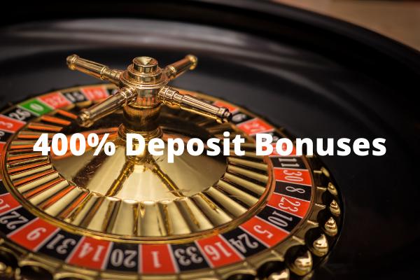 400% Deposit Bonuses