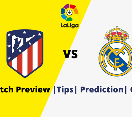 Atletico Madrid vs Real Madrid: Prediction for Double Chance and Goals from La Liga