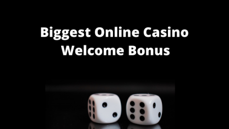 Biggest Online Casino Welcome Bonus