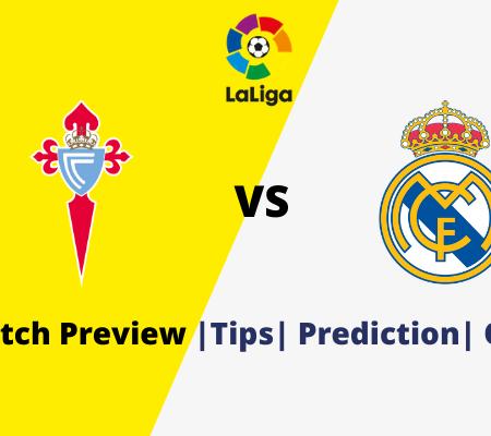 Celta Vigo vs Real Madrid Goal Prediction