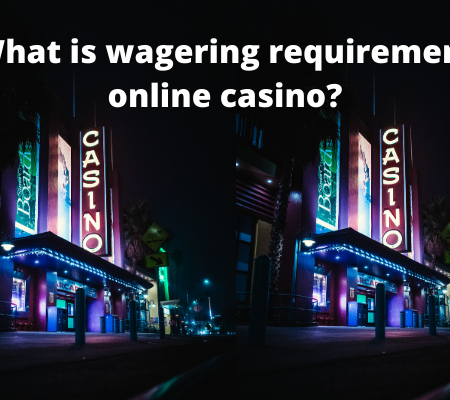 What is wagering requirement in online casinos?