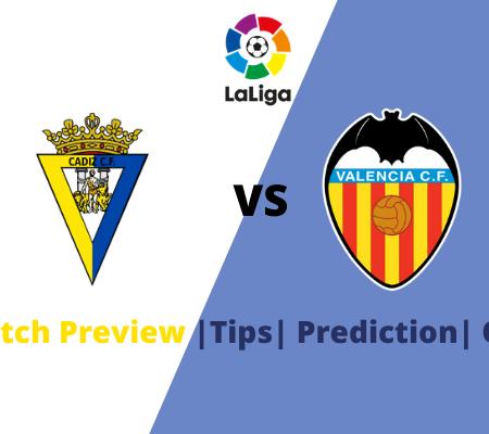 Cadiz vs Valencia Prediction for double chance and goals from La Liga