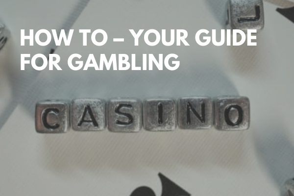 How To gamble - Your Guide for Gambling
