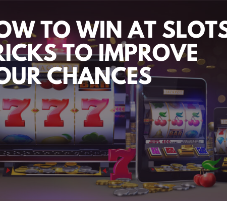 How to win at Slots – Tricks to improve your chances