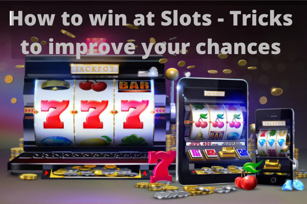 How to win at Slots - Tricks to improve your chances