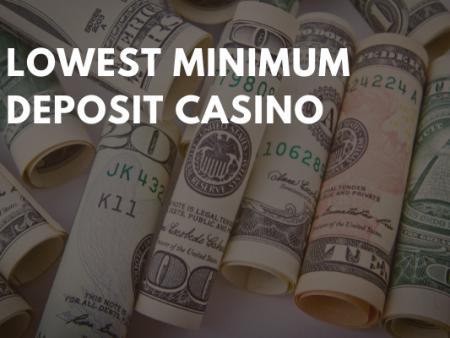 Lowest Minimum Deposit Casino